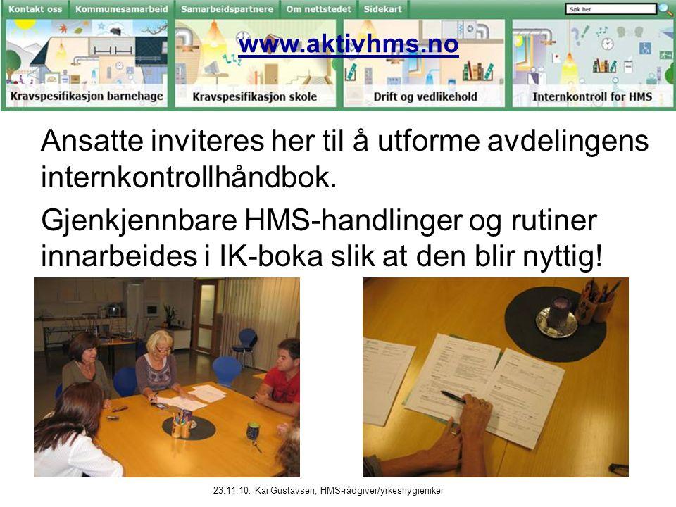 23.11.10. Kai Gustavsen, HMS-rådgiver/yrkeshygieniker www.aktivhms.no Ansatte inviteres her til å utforme avdelingens internkontrollhåndbok. Gjenkjenn