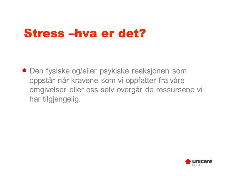 Stress –hva er det? Den fysiske og/eller psykiske reaksjonen som oppstår når kravene som vi oppfatter fra våre omgivelser eller oss selv overgår de re