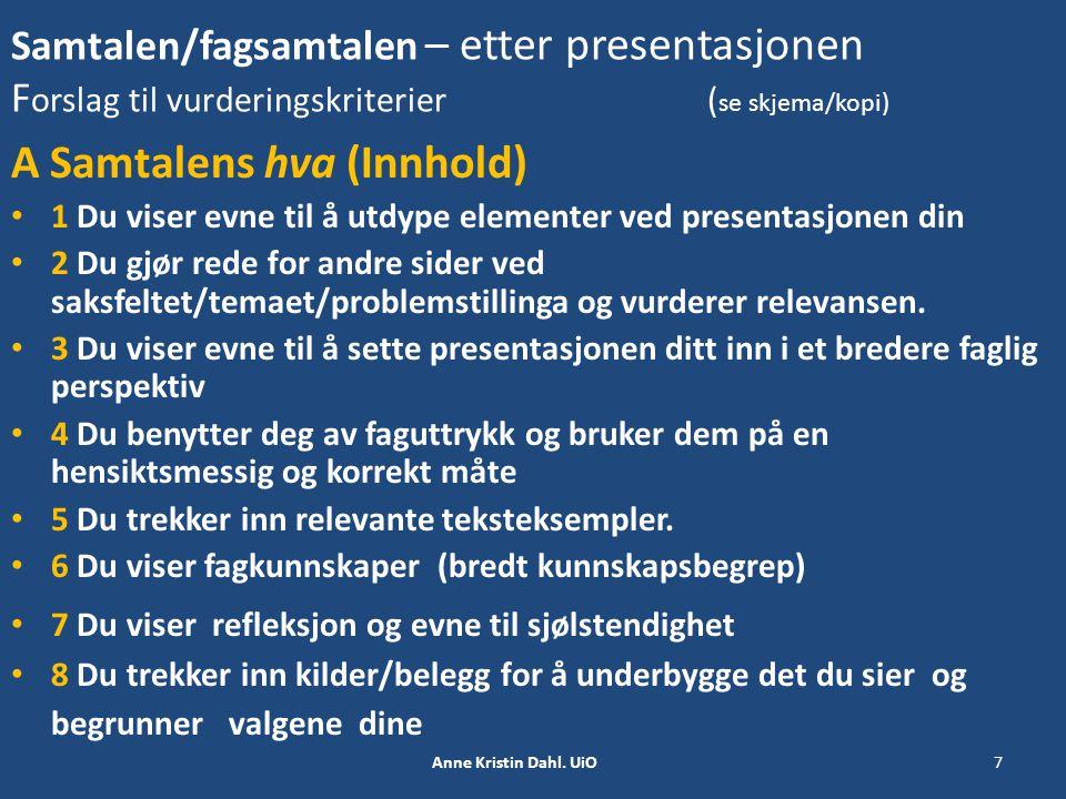 Samtalen/fagsamtalen – etter presentasjonen F orslag til vurderingskriterier ( se skjema/kopi) A Samtalens hva (Innhold) 1 Du viser evne til å utdype