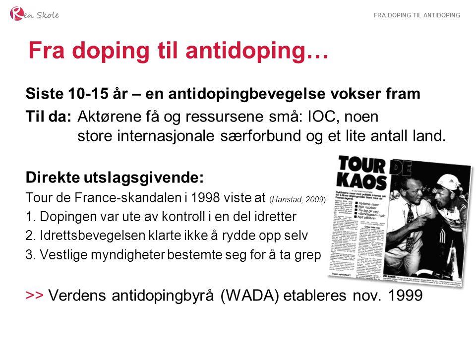 FRA DOPING TIL ANTIDOPING Fra doping til antidoping… Siste 10-15 år – en antidopingbevegelse vokser fram Til da: Aktørene få og ressursene små: IOC, n