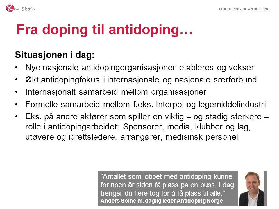FRA DOPING TIL ANTIDOPING Fra doping til antidoping… Situasjonen i dag: Nye nasjonale antidopingorganisasjoner etableres og vokser Økt antidopingfokus