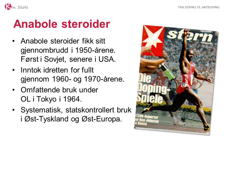 FRA DOPING TIL ANTIDOPING Anabole steroider Anabole steroider fikk sitt gjennombrudd i 1950-årene. Først i Sovjet, senere i USA. Inntok idretten for f