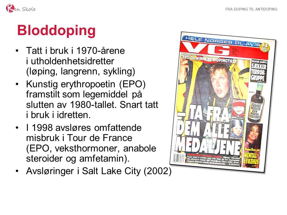 FRA DOPING TIL ANTIDOPING Bloddoping Tatt i bruk i 1970-årene i utholdenhetsidretter (løping, langrenn, sykling) Kunstig erythropoetin (EPO) framstilt