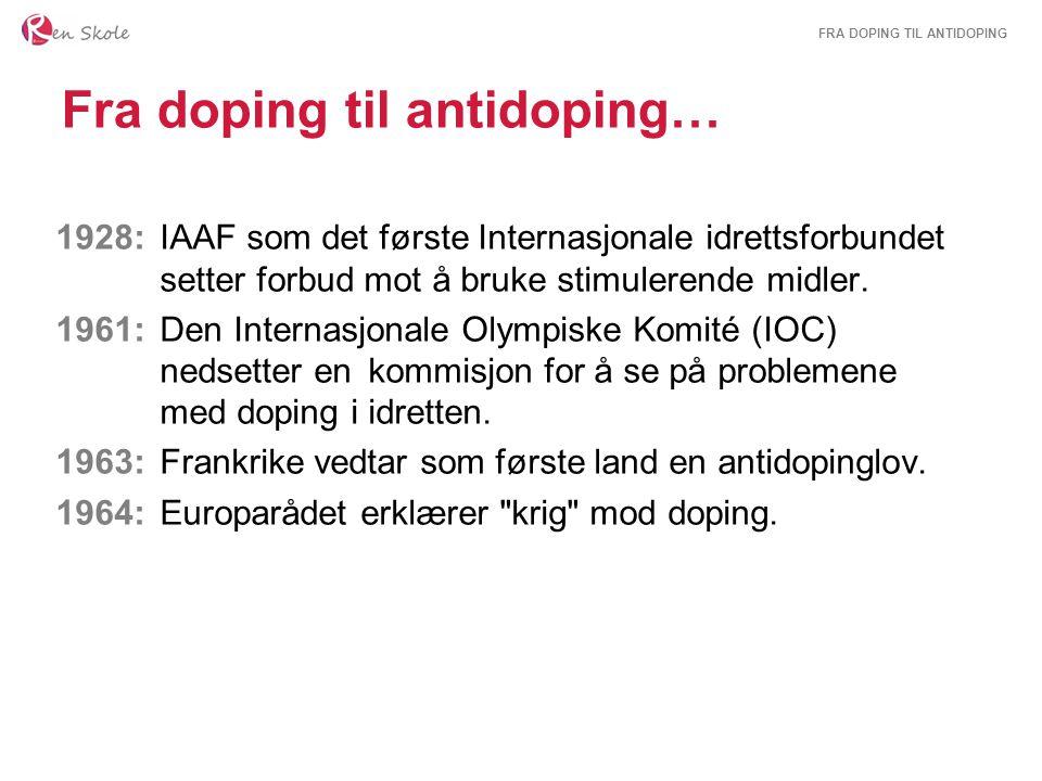 FRA DOPING TIL ANTIDOPING Fra doping til antidoping… 1928: IAAF som det første Internasjonale idrettsforbundet setter forbud mot å bruke stimulerende