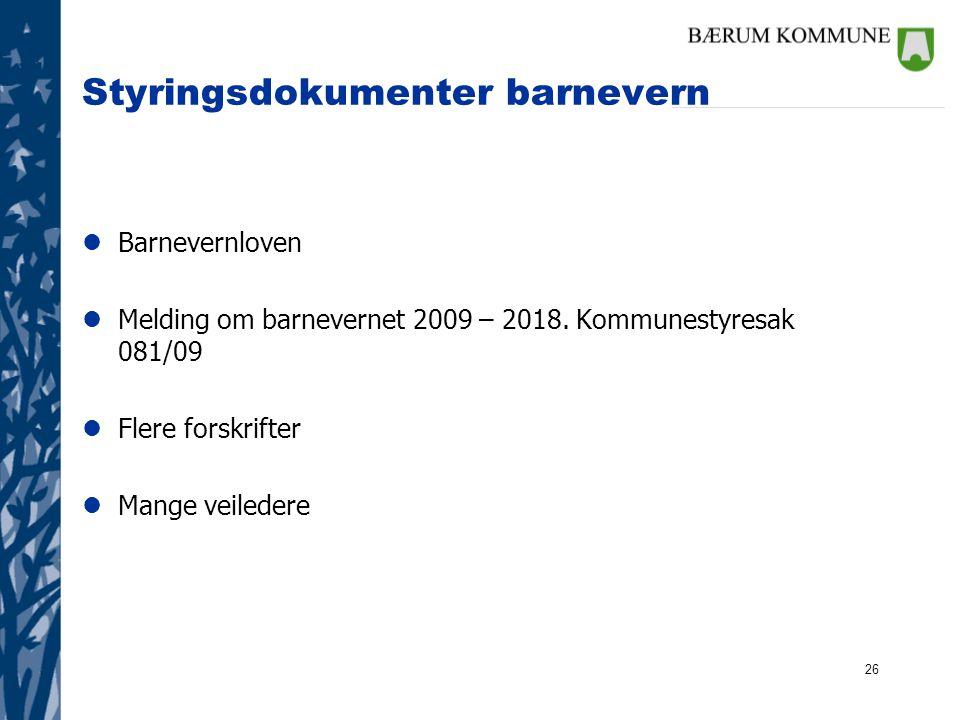 26 Styringsdokumenter barnevern lBarnevernloven lMelding om barnevernet 2009 – 2018. Kommunestyresak 081/09 lFlere forskrifter lMange veiledere