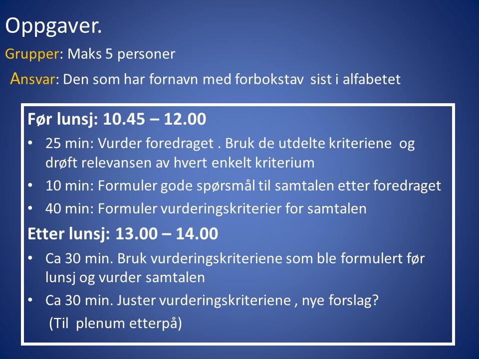 Oppgaver. Grupper: Maks 5 personer A nsvar: Den som har fornavn med forbokstav sist i alfabetet Før lunsj: 10.45 – 12.00 25 min: Vurder foredraget. Br