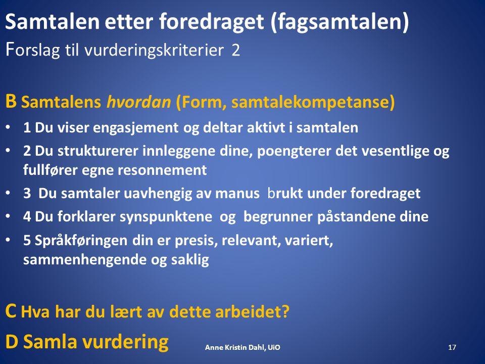 Samtalen etter foredraget (fagsamtalen) F orslag til vurderingskriterier 2 B Samtalens hvordan (Form, samtalekompetanse) 1 Du viser engasjement og del
