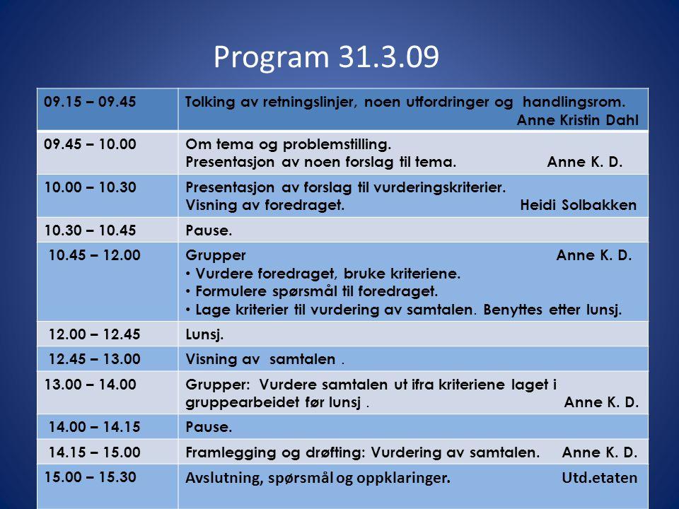 Program 31.3.09 09.15 – 09.45Tolking av retningslinjer, noen utfordringer og handlingsrom. Anne Kristin Dahl 09.45 – 10.00Om tema og problemstilling.