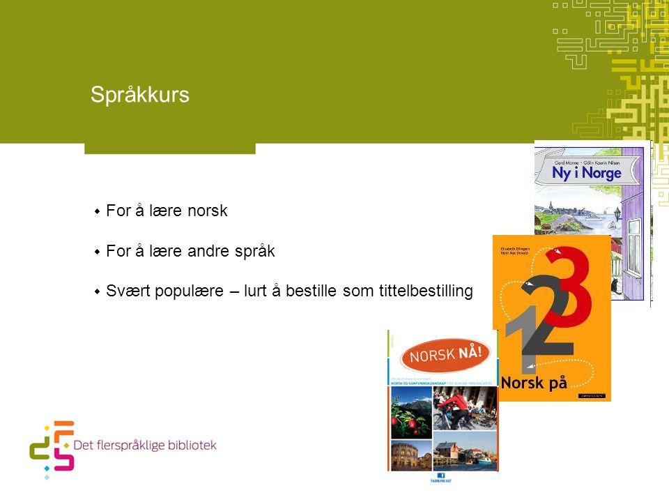 Språkkurs  For å lære norsk  For å lære andre språk  Svært populære – lurt å bestille som tittelbestilling