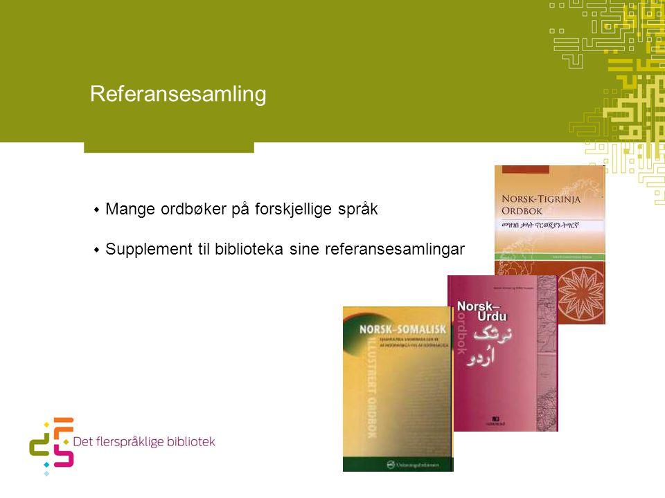 Referansesamling  Mange ordbøker på forskjellige språk  Supplement til biblioteka sine referansesamlingar