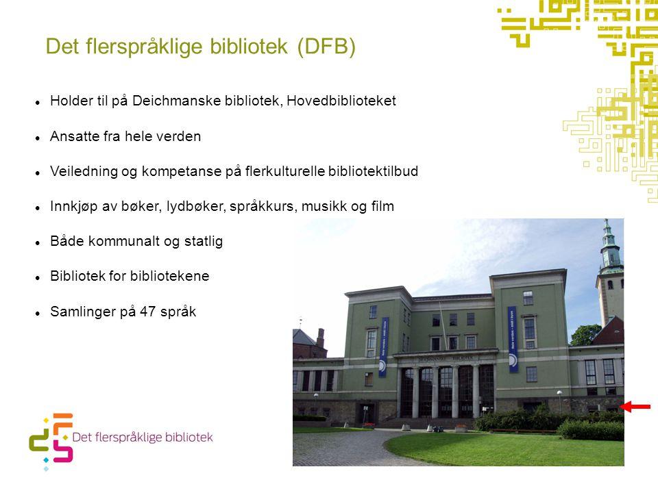 Det flerspråklige bibliotek (DFB) Holder til på Deichmanske bibliotek, Hovedbiblioteket Ansatte fra hele verden Veiledning og kompetanse på flerkulturelle bibliotektilbud Innkjøp av bøker, lydbøker, språkkurs, musikk og film Både kommunalt og statlig Bibliotek for bibliotekene Samlinger på 47 språk