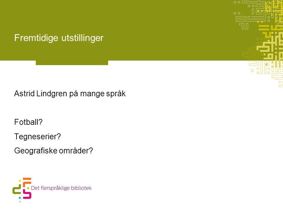 Astrid Lindgren på mange språk Fotball Tegneserier Geografiske områder Fremtidige utstillinger
