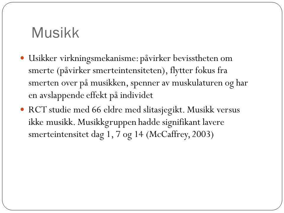 Musikk Usikker virkningsmekanisme: påvirker bevisstheten om smerte (påvirker smerteintensiteten), flytter fokus fra smerten over på musikken, spenner