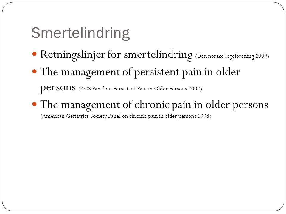 Smertelindring Retningslinjer for smertelindring (Den norske legeforening 2009) The management of persistent pain in older persons (AGS Panel on Persi