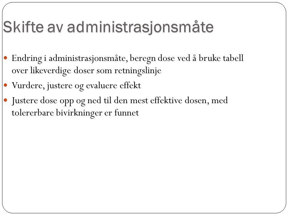 Endring i administrasjonsmåte, beregn dose ved å bruke tabell over likeverdige doser som retningslinje Vurdere, justere og evaluere effekt Justere dos