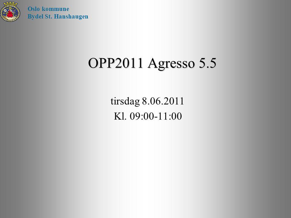OPP2011 Agresso 5.5 Oslo kommune Bydel St. Hanshaugen tirsdag 8.06.2011 Kl. 09:00-11:00