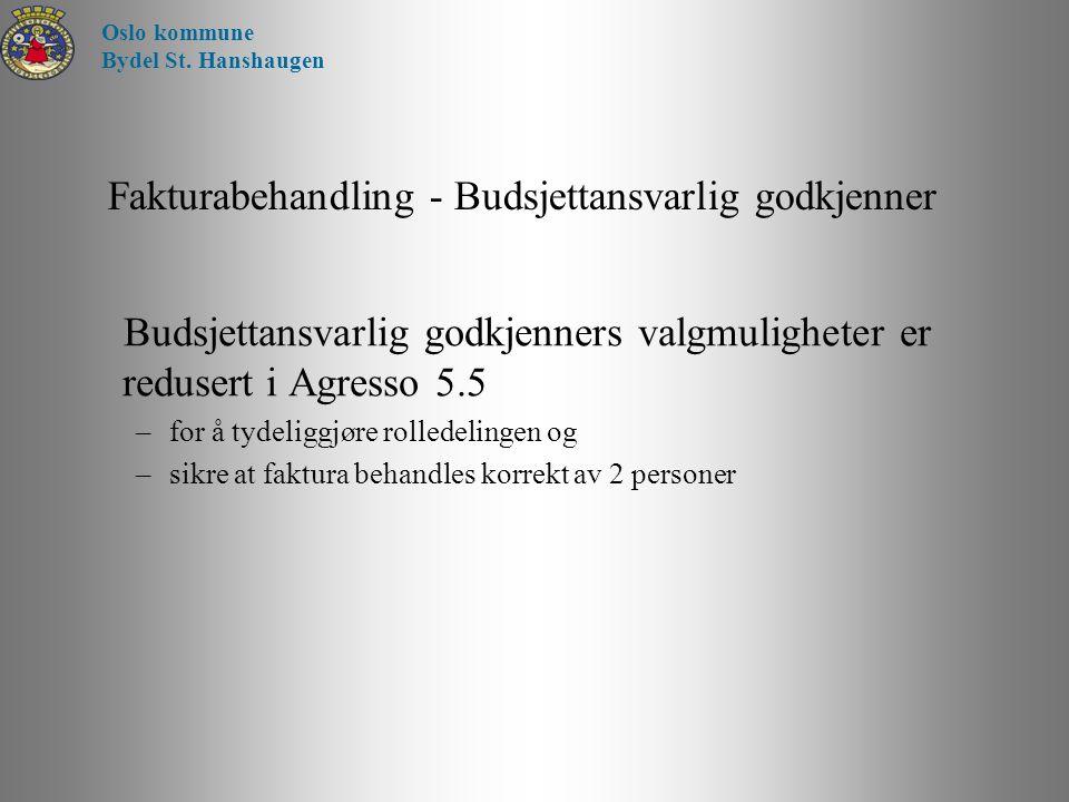 Fakturabehandling - Budsjettansvarlig godkjenner Budsjettansvarlig godkjenners valgmuligheter er redusert i Agresso 5.5 –for å tydeliggjøre rolledelin