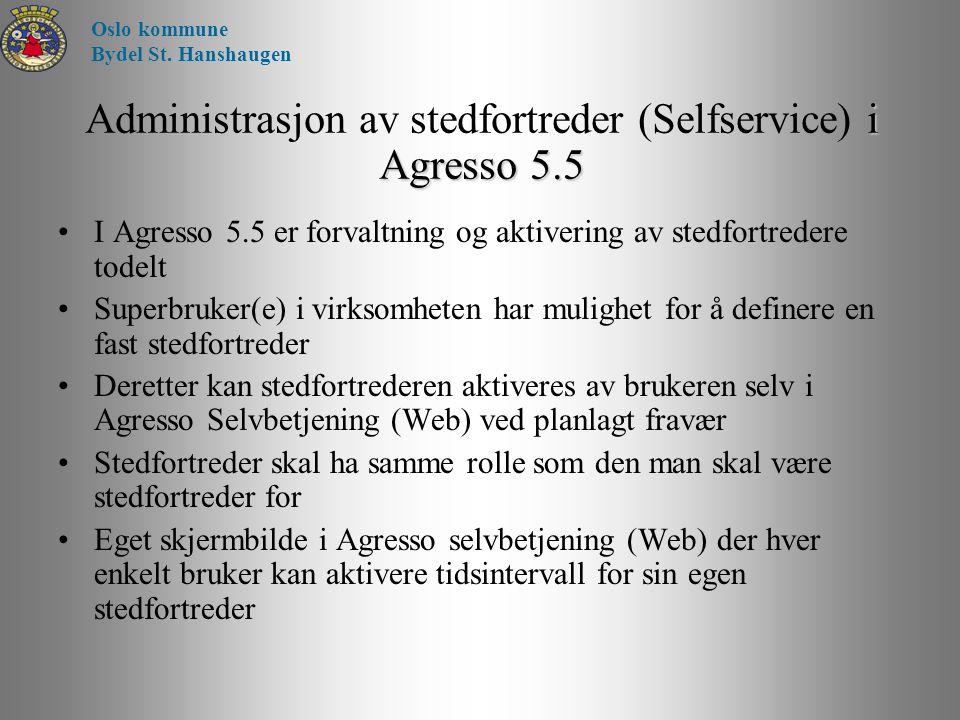 i Agresso 5.5 Administrasjon av stedfortreder (Selfservice) i Agresso 5.5 I Agresso 5.5 er forvaltning og aktivering av stedfortredere todelt Superbru
