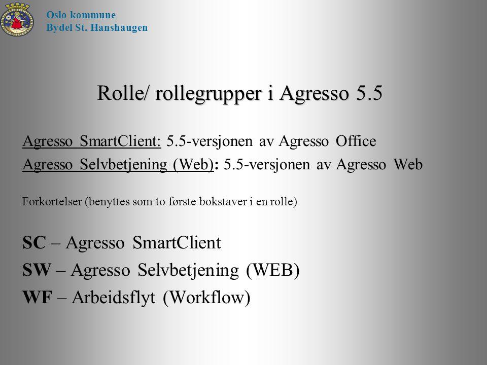 Rolle/ rollegrupper i Agresso 5.5 Agresso SmartClient: 5.5-versjonen av Agresso Office Agresso Selvbetjening (Web): 5.5-versjonen av Agresso Web Forko