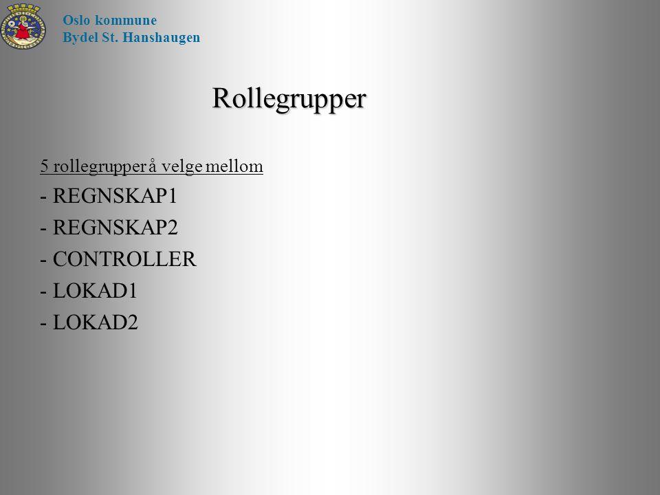Rollegrupper 5 rollegrupper å velge mellom - REGNSKAP1 - REGNSKAP2 - CONTROLLER - LOKAD1 - LOKAD2 Oslo kommune Bydel St. Hanshaugen