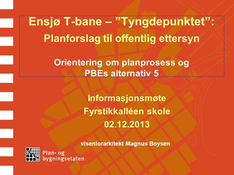 """Ensjø T-bane – """"Tyngdepunktet"""": Planforslag til offentlig ettersyn Orientering om planprosess og PBEs alternativ 5 Informasjonsmøte Fyrstikkalléen sko"""