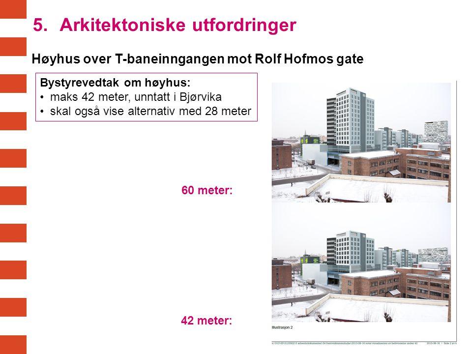 Høyhus over T-baneinngangen mot Rolf Hofmos gate 5. Arkitektoniske utfordringer 60 meter: 42 meter: Bystyrevedtak om høyhus: maks 42 meter, unntatt i