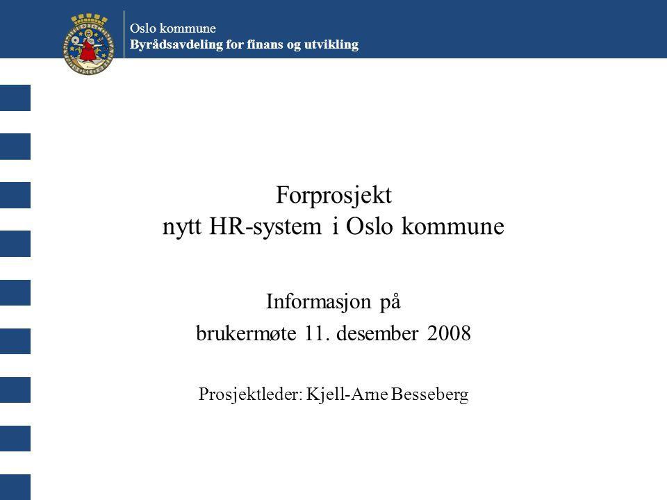 Oslo kommune Byrådsavdeling for finans og utvikling Forprosjekt nytt HR-system i Oslo kommune Informasjon på brukermøte 11. desember 2008 Prosjektlede