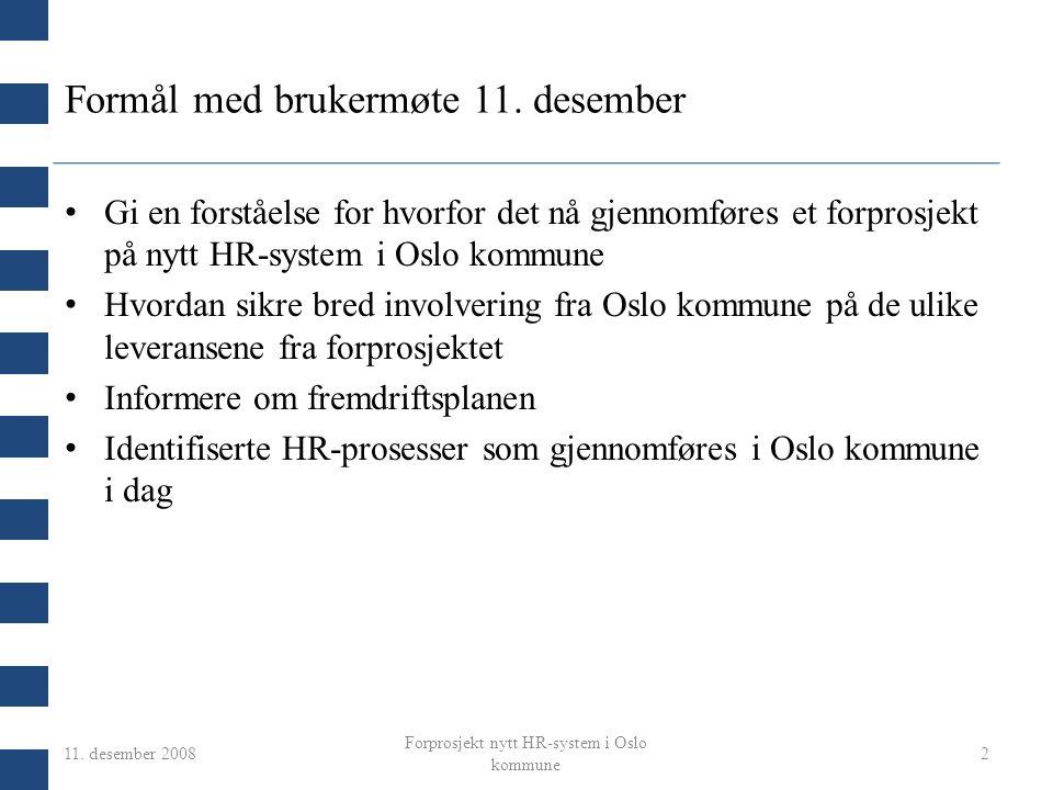 11. desember 2008 Forprosjekt nytt HR-system i Oslo kommune 2 Formål med brukermøte 11. desember Gi en forståelse for hvorfor det nå gjennomføres et f