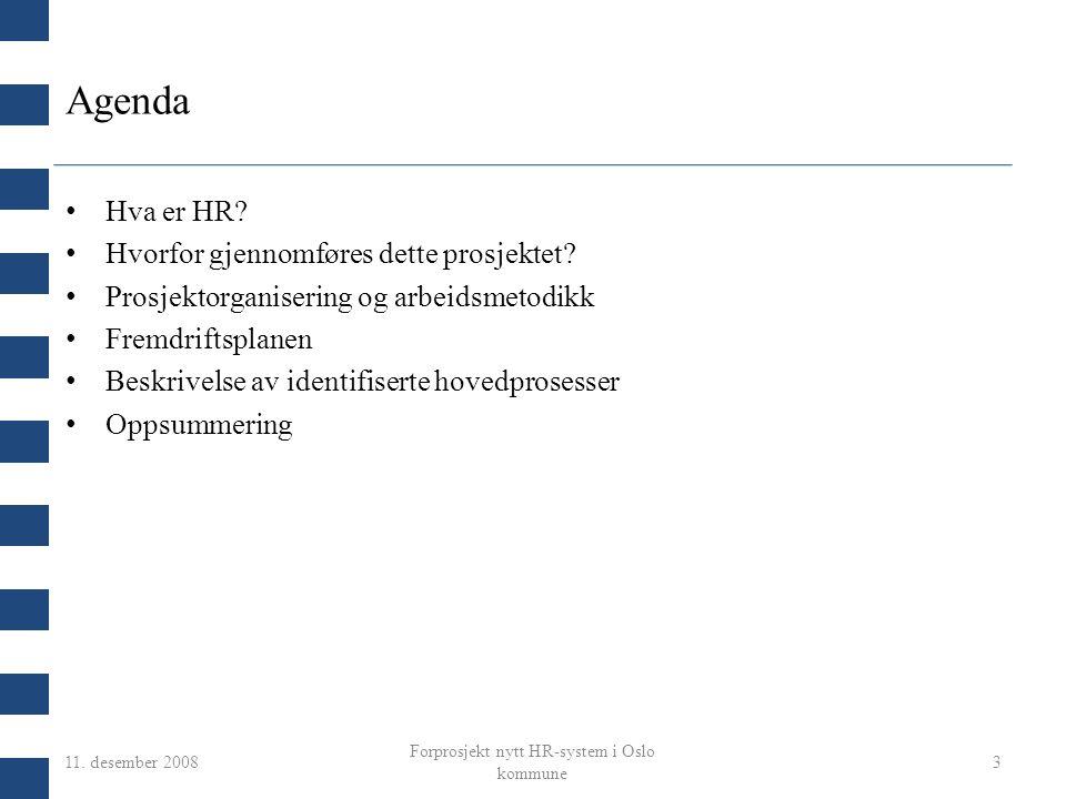 11. desember 2008 Forprosjekt nytt HR-system i Oslo kommune 3 Agenda Hva er HR? Hvorfor gjennomføres dette prosjektet? Prosjektorganisering og arbeids