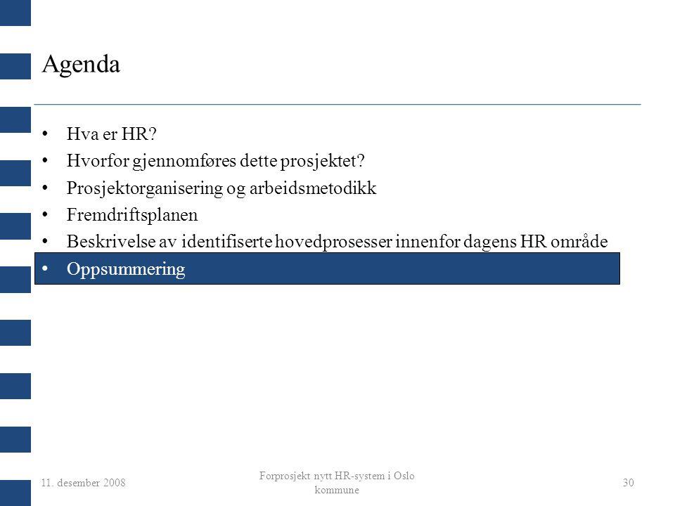 11. desember 2008 Forprosjekt nytt HR-system i Oslo kommune 30 Agenda Hva er HR? Hvorfor gjennomføres dette prosjektet? Prosjektorganisering og arbeid