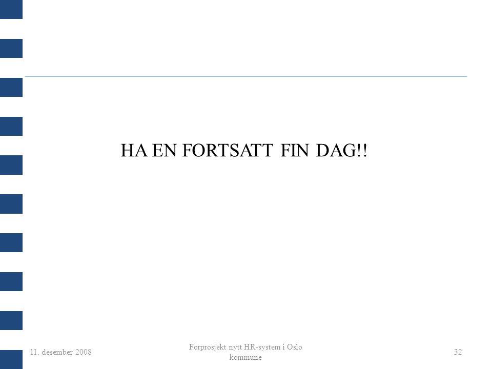 11. desember 2008 Forprosjekt nytt HR-system i Oslo kommune 32 HA EN FORTSATT FIN DAG!!