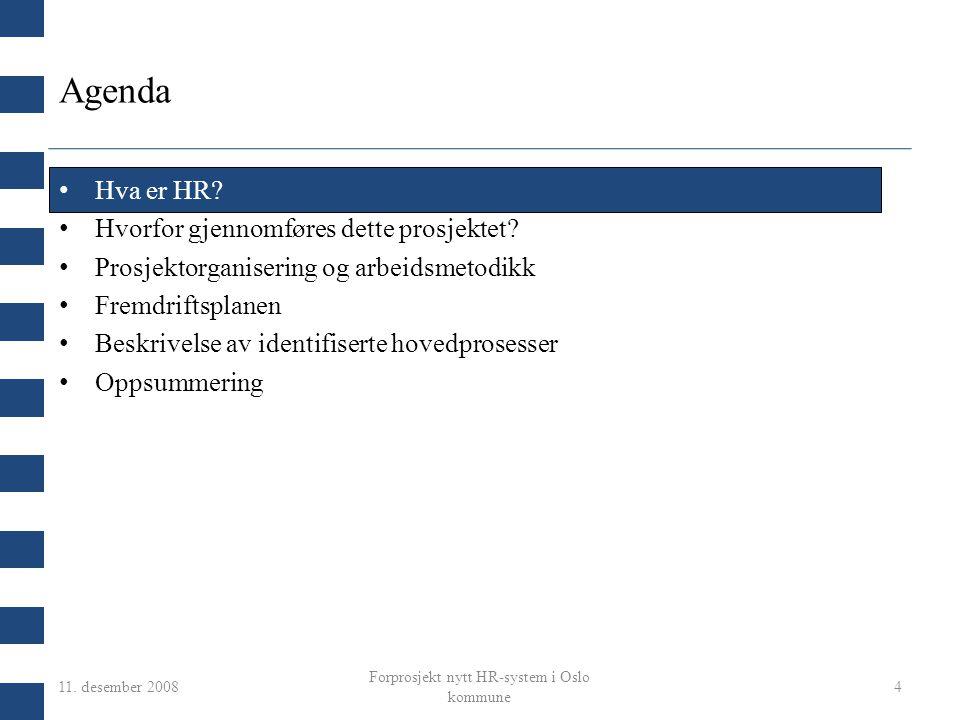 11. desember 2008 Forprosjekt nytt HR-system i Oslo kommune 4 Agenda Hva er HR? Hvorfor gjennomføres dette prosjektet? Prosjektorganisering og arbeids
