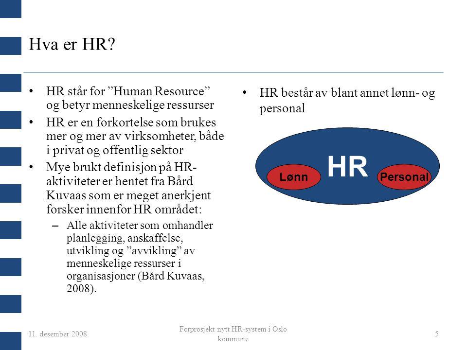 """11. desember 2008 Forprosjekt nytt HR-system i Oslo kommune 5 Hva er HR? HR står for """"Human Resource"""" og betyr menneskelige ressurser HR er en forkort"""