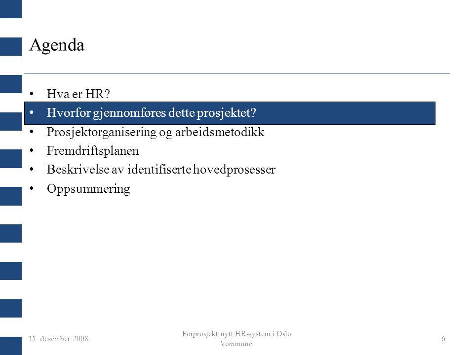 11. desember 2008 Forprosjekt nytt HR-system i Oslo kommune 6 Agenda Hva er HR? Hvorfor gjennomføres dette prosjektet? Prosjektorganisering og arbeids