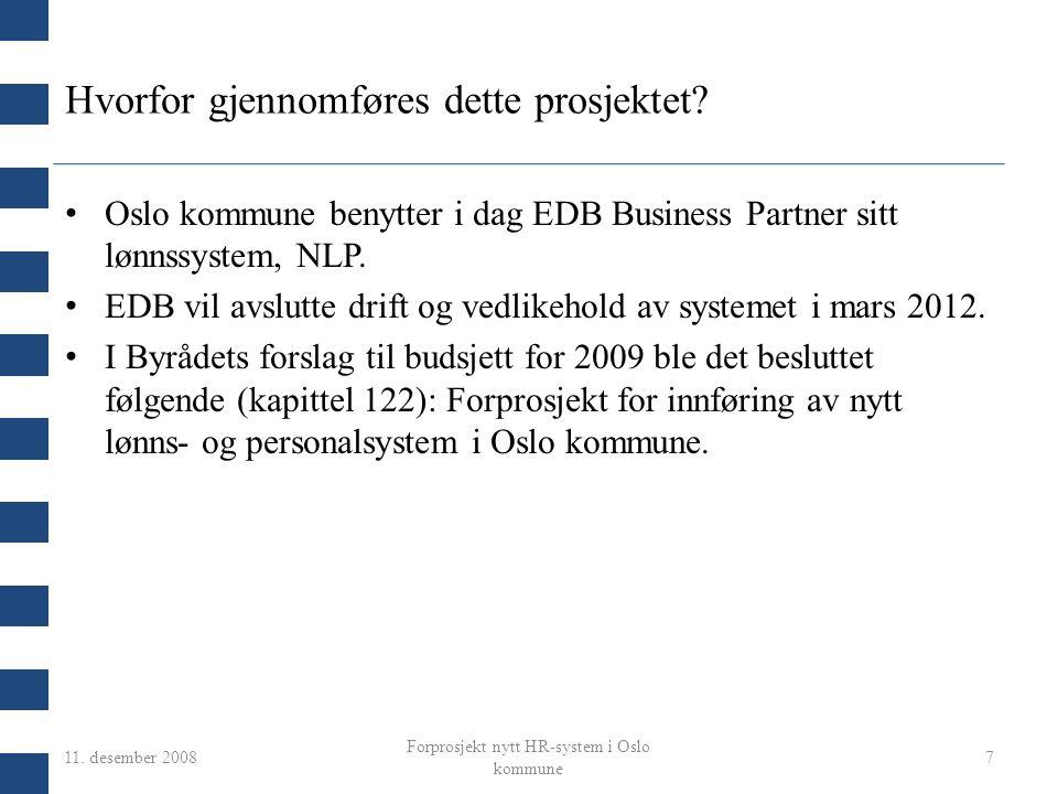 11. desember 2008 Forprosjekt nytt HR-system i Oslo kommune 7 Hvorfor gjennomføres dette prosjektet? Oslo kommune benytter i dag EDB Business Partner