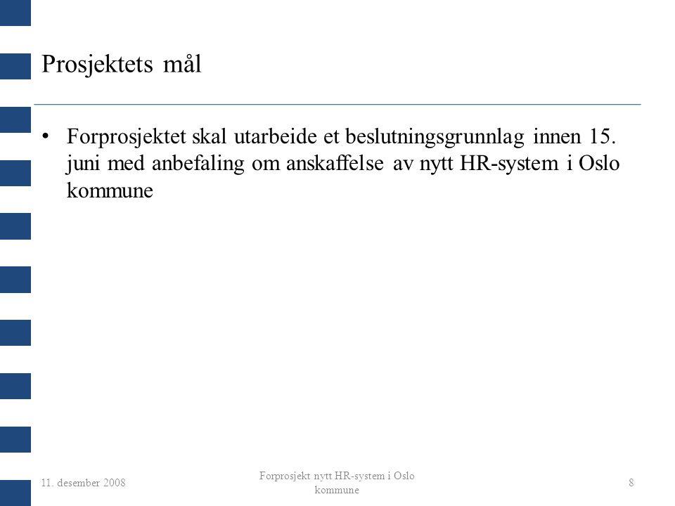 11. desember 2008 Forprosjekt nytt HR-system i Oslo kommune 8 Prosjektets mål Forprosjektet skal utarbeide et beslutningsgrunnlag innen 15. juni med a