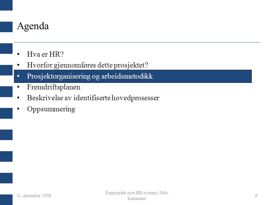 11. desember 2008 Forprosjekt nytt HR-system i Oslo kommune 9 Agenda Hva er HR? Hvorfor gjennomføres dette prosjektet? Prosjektorganisering og arbeids