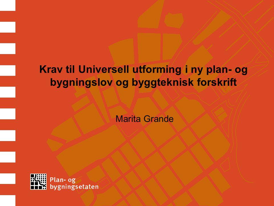 Universell utforming i pbl Pbl § 1-1 femte ledd § 1-1 femte ledd – Prinsippet om universell utforming skal ivaretas i planleggingen og i kravene til det enkelte byggetiltak.