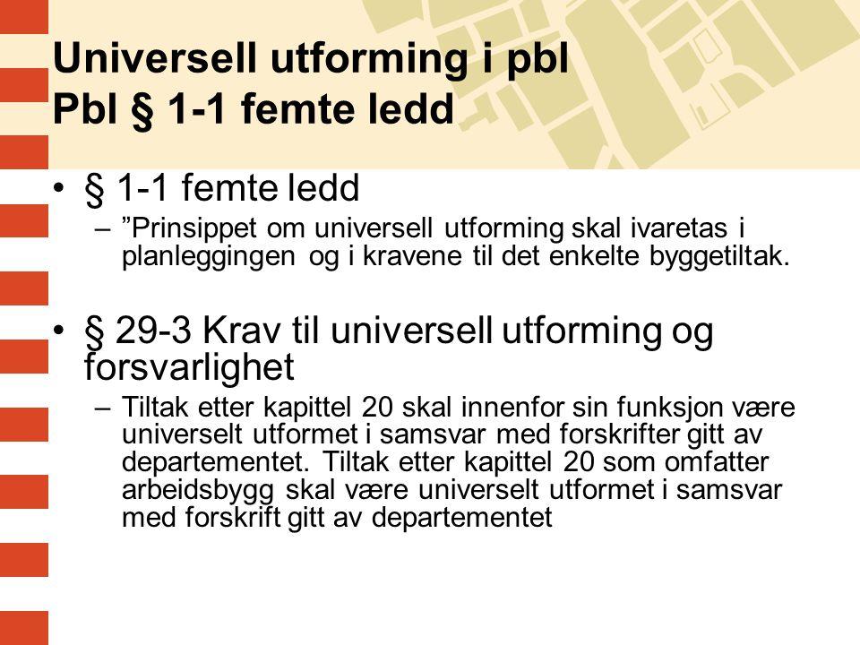 """Universell utforming i pbl Pbl § 1-1 femte ledd § 1-1 femte ledd –""""Prinsippet om universell utforming skal ivaretas i planleggingen og i kravene til d"""