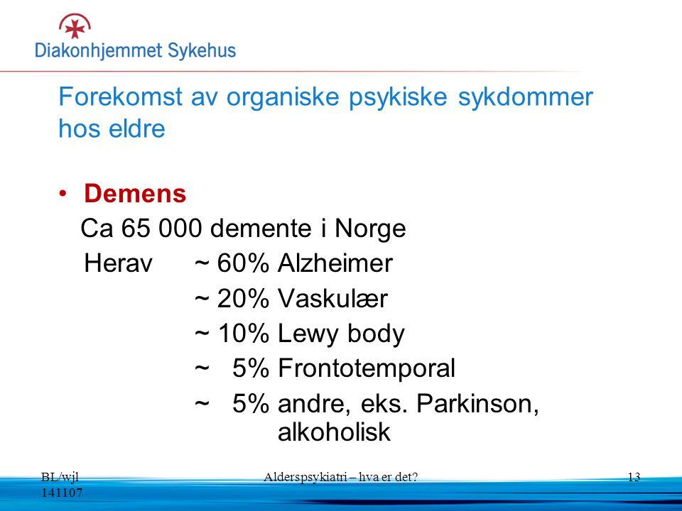 BL/wjl 141107 Alderspsykiatri – hva er det?13 Forekomst av organiske psykiske sykdommer hos eldre Demens Ca 65 000 demente i Norge Herav~ 60% Alzheime