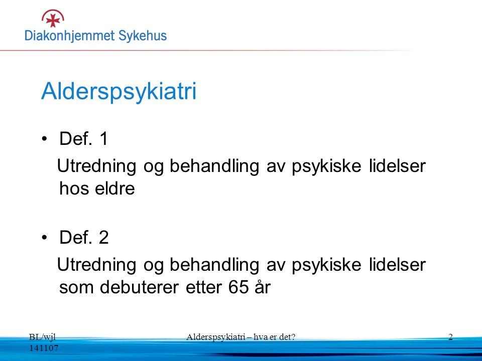 BL/wjl 141107 Alderspsykiatri – hva er det?2 Alderspsykiatri Def. 1 Utredning og behandling av psykiske lidelser hos eldre Def. 2 Utredning og behandl
