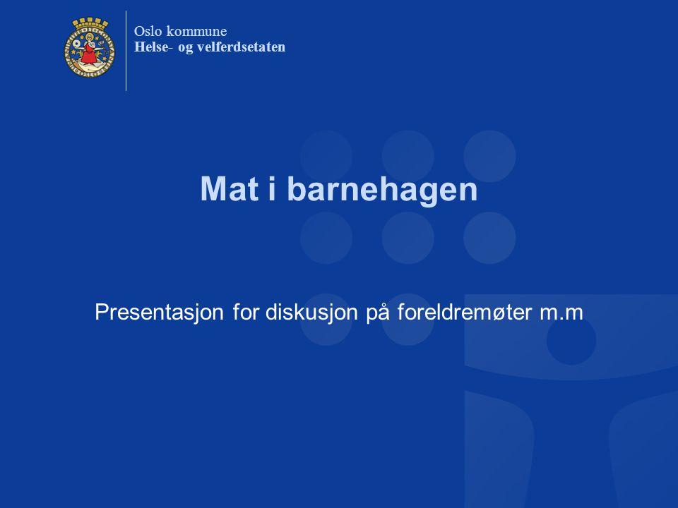 Oslo kommune Helse- og velferdsetaten Mat i barnehagen Presentasjon for diskusjon på foreldremøter m.m