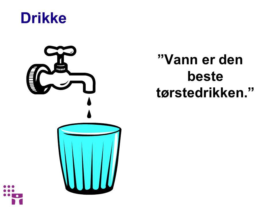 """Drikke """"Vann er den beste tørstedrikken."""""""