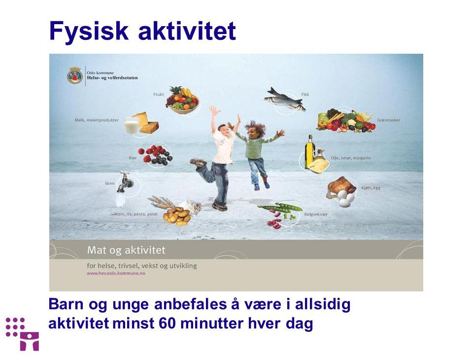 Fysisk aktivitet Barn og unge anbefales å være i allsidig aktivitet minst 60 minutter hver dag