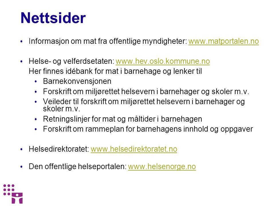 Nettsider Informasjon om mat fra offentlige myndigheter: www.matportalen.nowww.matportalen.no Helse- og velferdsetaten: www.hev.oslo.kommune.nowww.hev