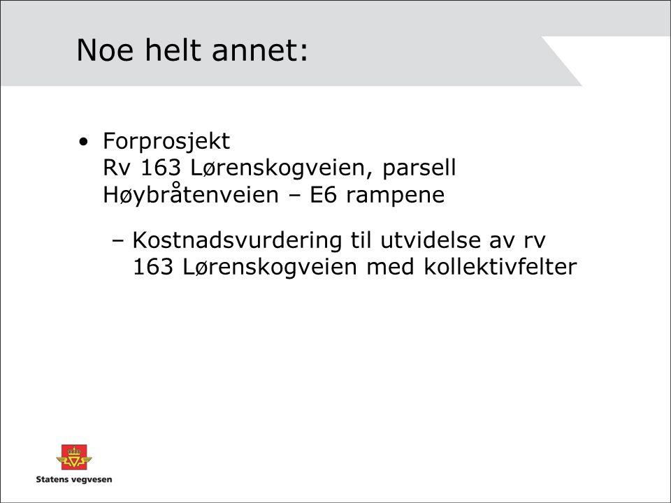 Noe helt annet: Forprosjekt Rv 163 Lørenskogveien, parsell Høybråtenveien – E6 rampene –Kostnadsvurdering til utvidelse av rv 163 Lørenskogveien med k