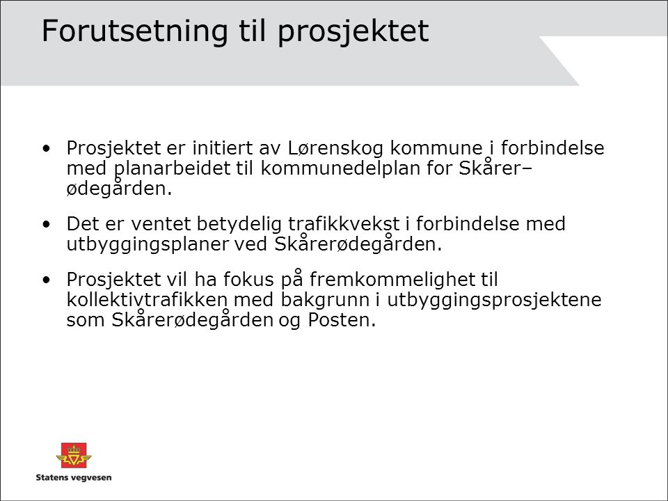 Forutsetning til prosjektet Prosjektet er initiert av Lørenskog kommune i forbindelse med planarbeidet til kommunedelplan for Skårer– ødegården. Det e