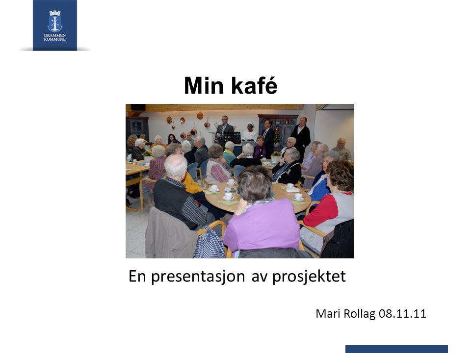 Min kafé En presentasjon av prosjektet Mari Rollag 08.11.11