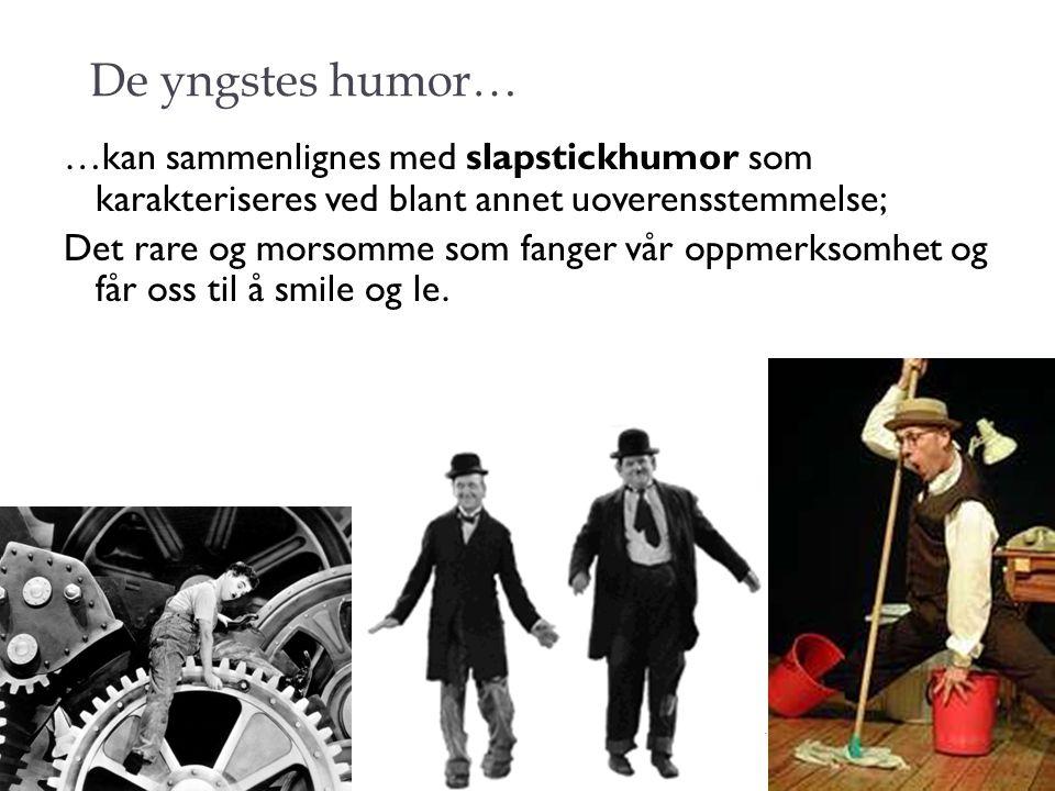 De yngstes humor… …kan sammenlignes med slapstickhumor som karakteriseres ved blant annet uoverensstemmelse; Det rare og morsomme som fanger vår oppme