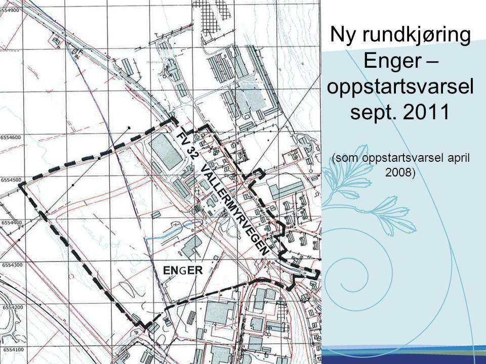 Ny rundkjøring Enger – oppstartsvarsel sept. 2011 (som oppstartsvarsel april 2008)